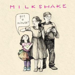 Milkshake: Got a Minute?