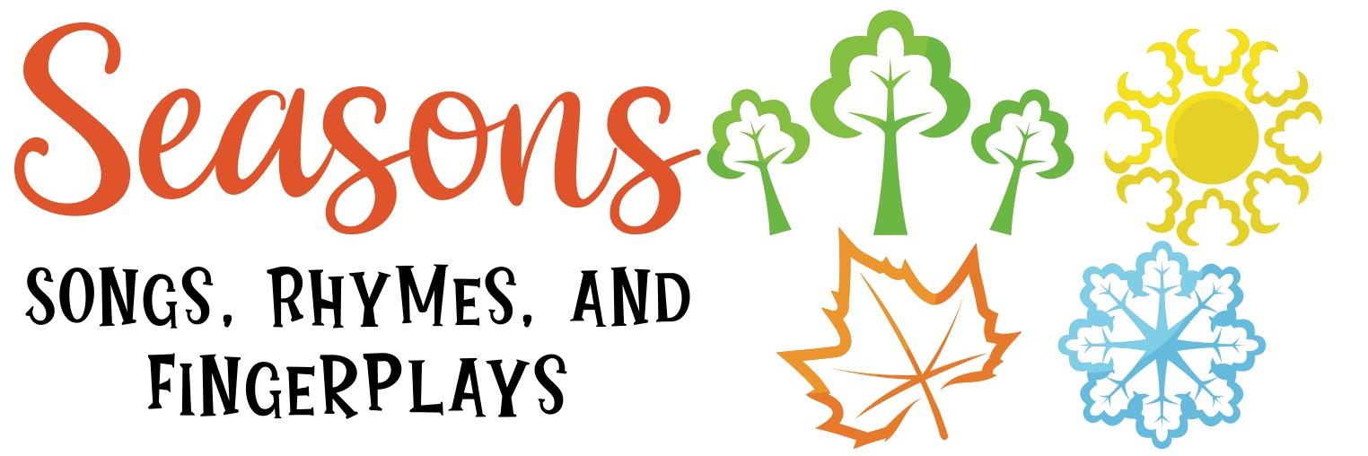 Seasons rhymes songs fingerplays